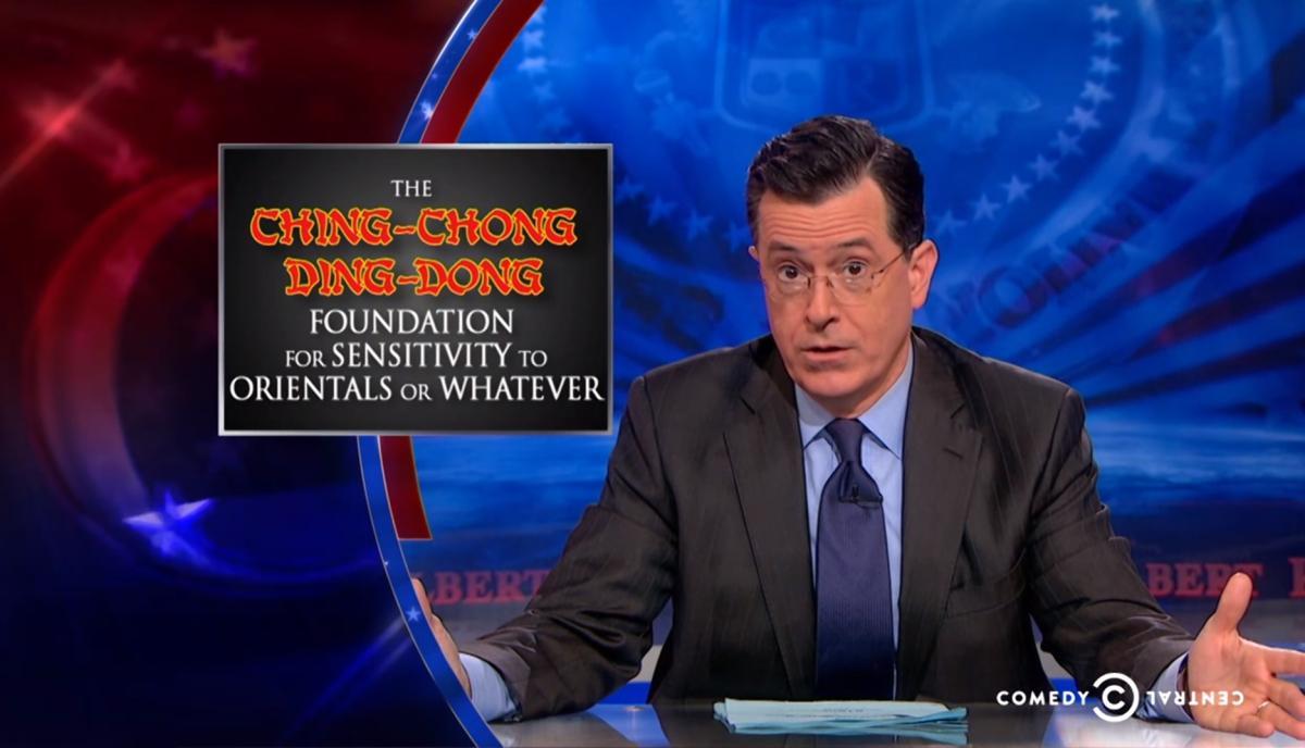 Dear Mr. Colbert: Me so stupid. You so funny!
